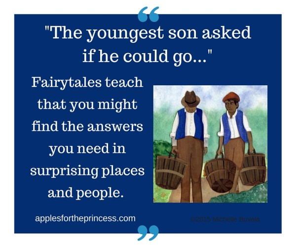 fairytales teach that you might find the answers in surprising places and people applesfortheprincess.com